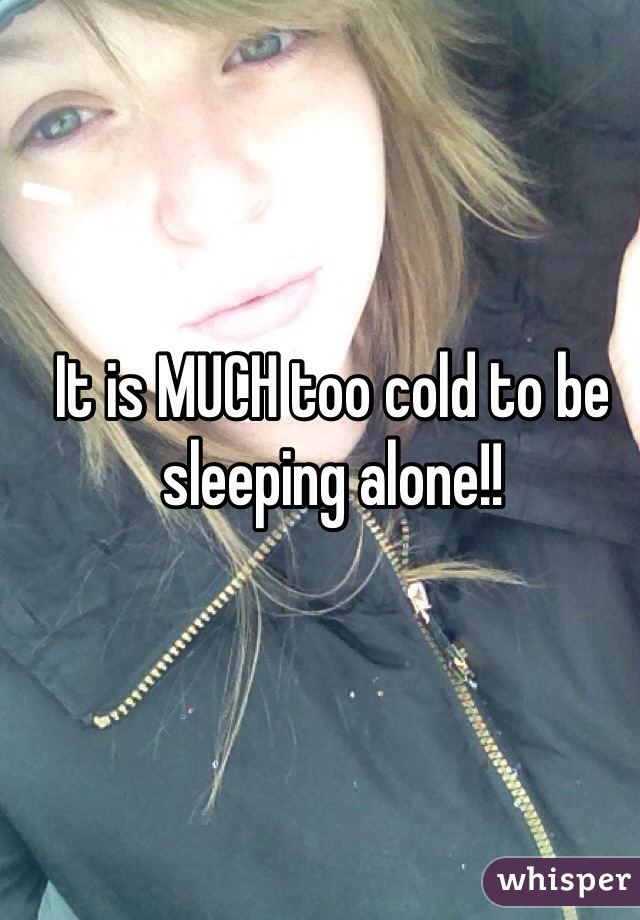 It is MUCH too cold to be sleeping alone!!