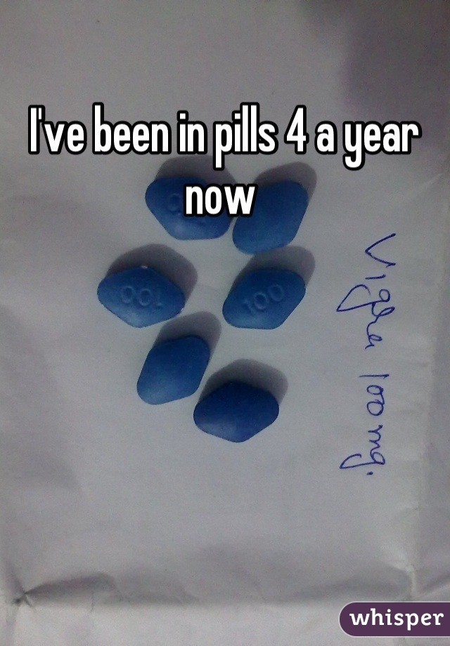 I've been in pills 4 a year now