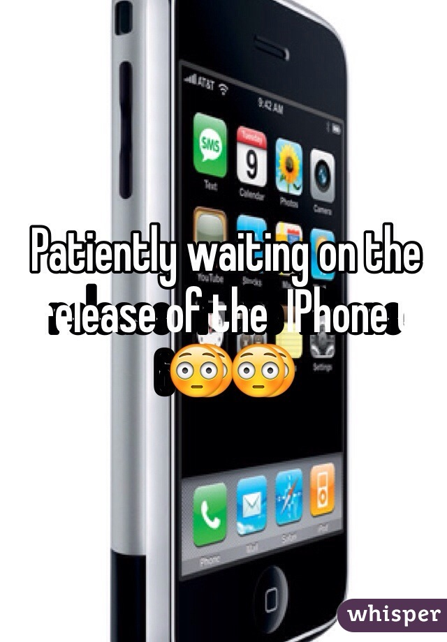 Patiently waiting on the release of the  IPhone 6😳😳