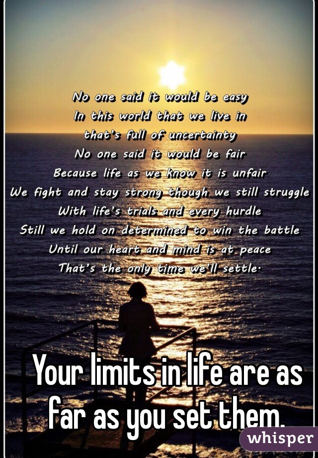 Your limits in life are as far as you set them.