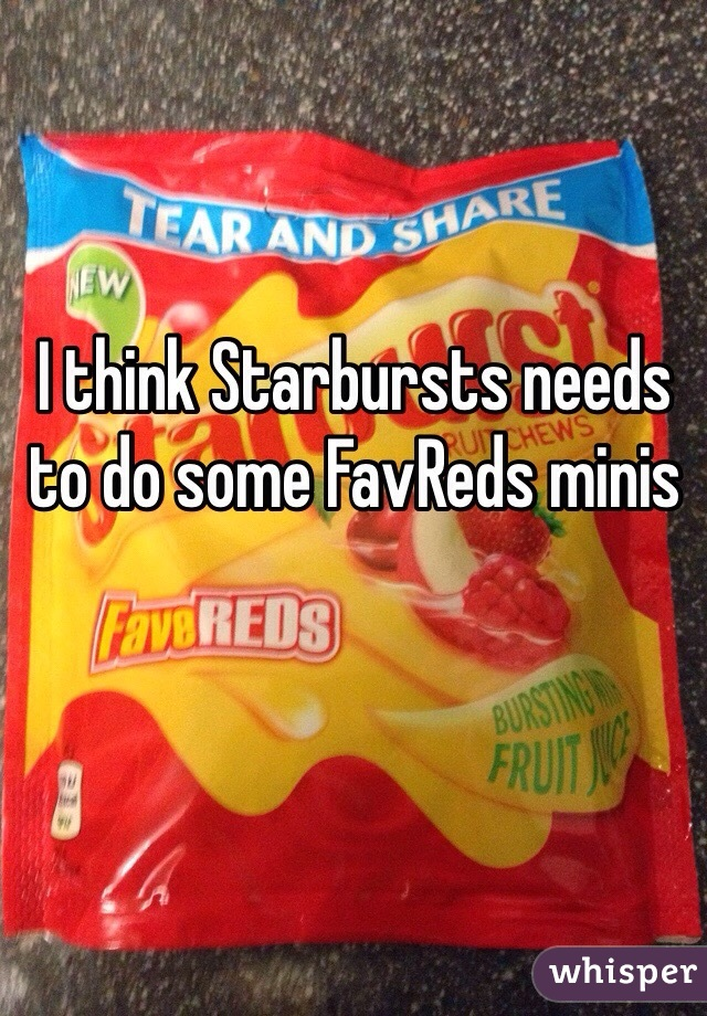 I think Starbursts needs to do some FavReds minis