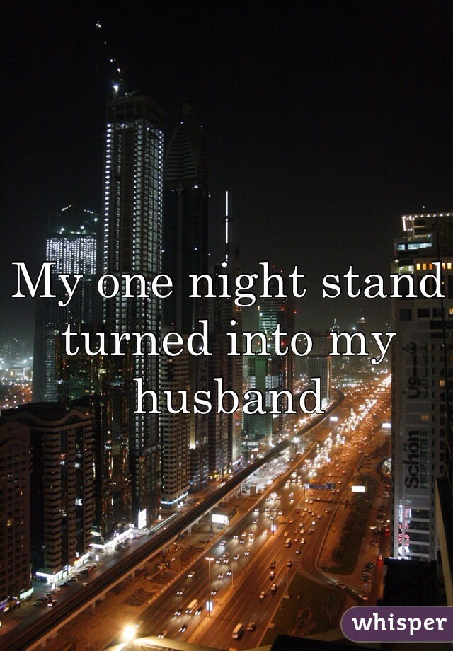 My one night stand turned into my husband