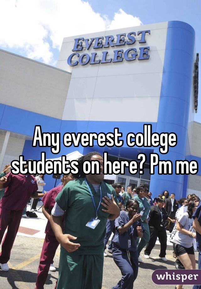 Any everest college students on here? Pm me