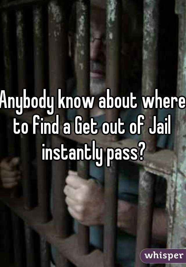Anybody know about where to find a Get out of Jail instantly pass?