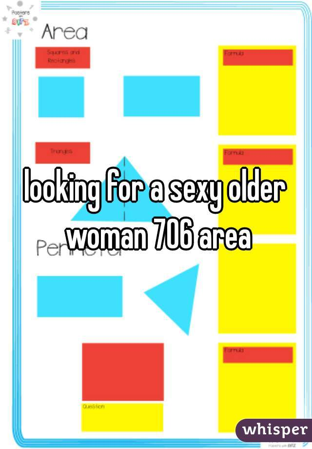 looking for a sexy older woman 706 area