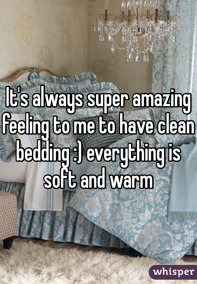 It's always super amazing feeling to me to have clean bedding :) everything is soft and warm