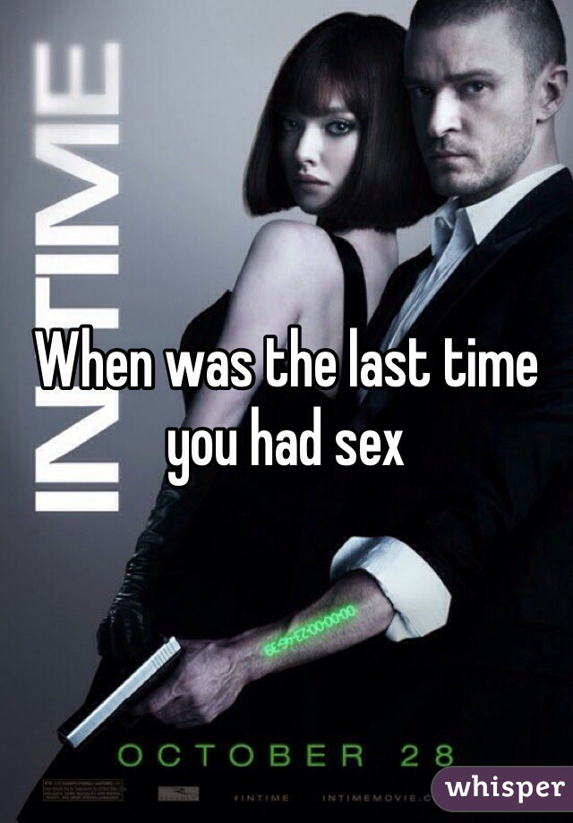 When was the last time you had sex