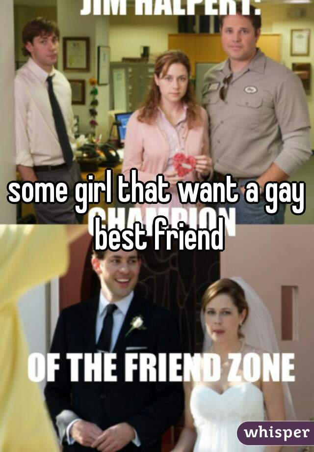 some girl that want a gay best friend
