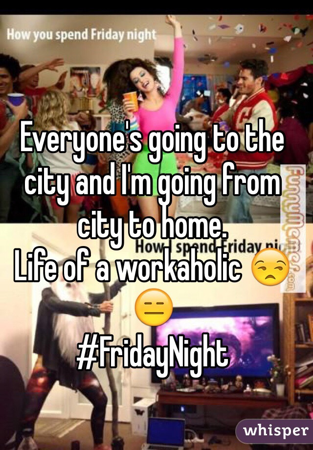 Everyone's going to the city and I'm going from city to home.  Life of a workaholic 😒😑 #FridayNight
