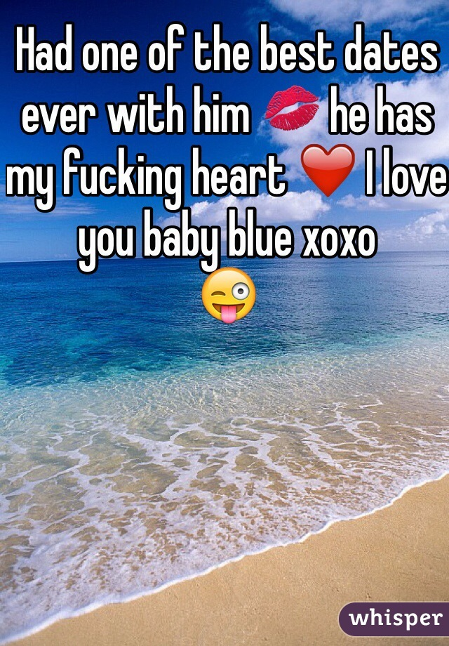 Had one of the best dates ever with him 💋 he has my fucking heart ❤️ I love you baby blue xoxo 😜