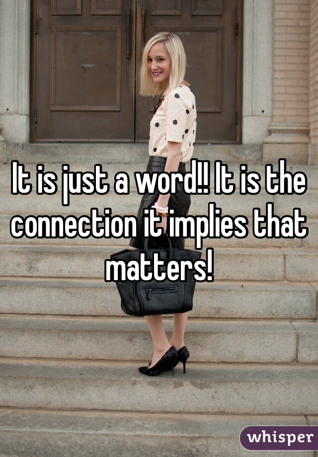 It is just a word!! It is the connection it implies that matters!