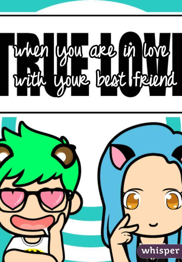 when you are in love with your best friend