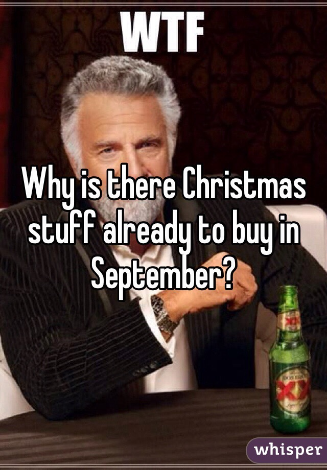 Why is there Christmas stuff already to buy in September?