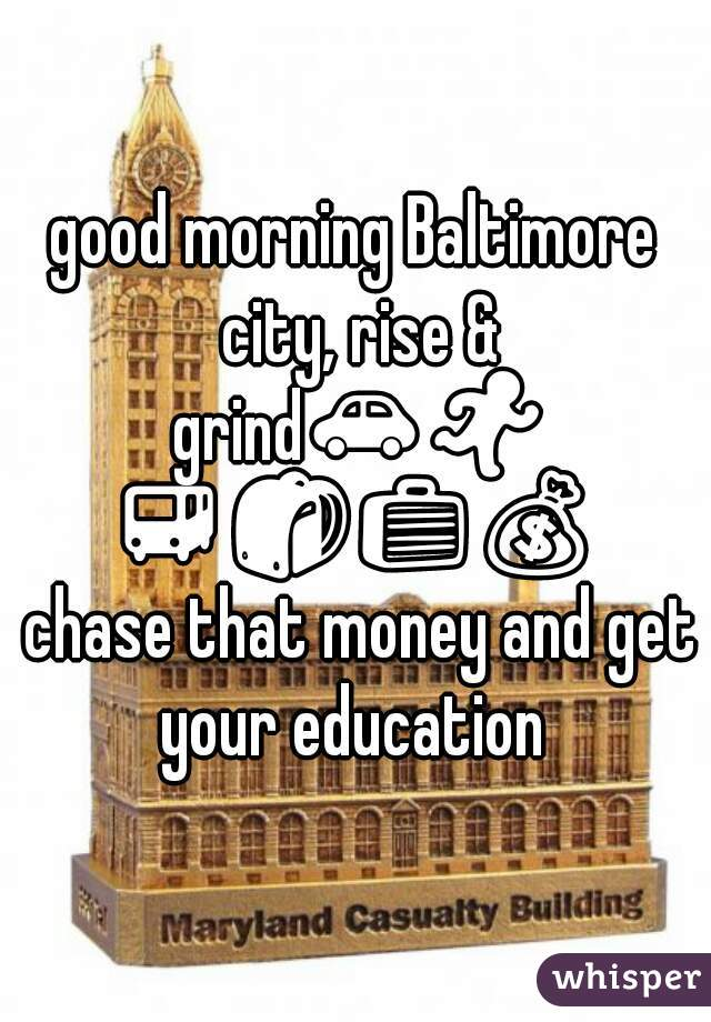 good morning Baltimore city, rise & grind🚗🏃🚌🎒💼💰 chase that money and get your education