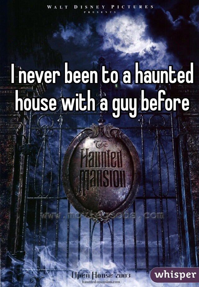 I never been to a haunted house with a guy before