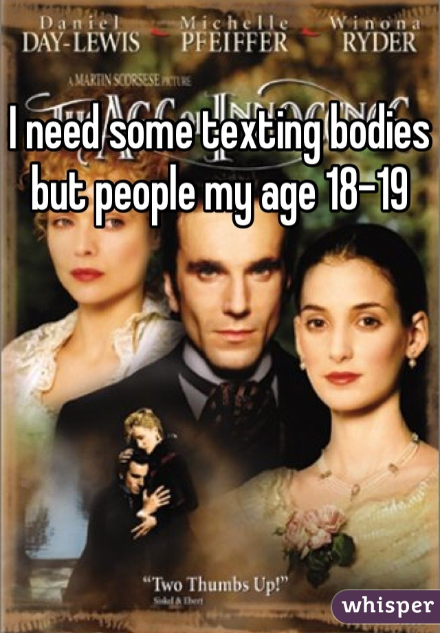 I need some texting bodies but people my age 18-19