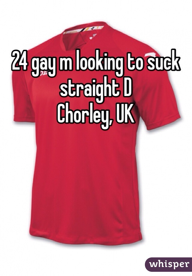 24 gay m looking to suck straight D Chorley, UK