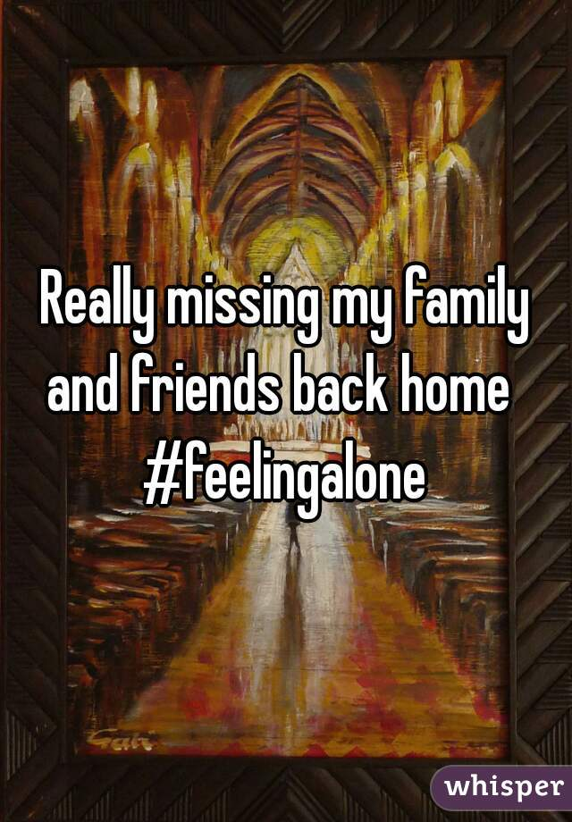 Really missing my family and friends back home   #feelingalone