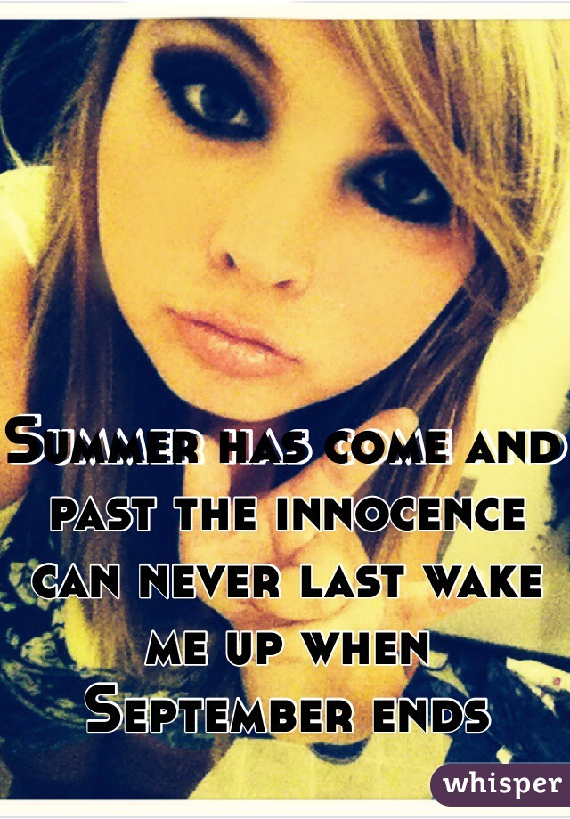 Summer has come and past the innocence can never last wake me up when September ends