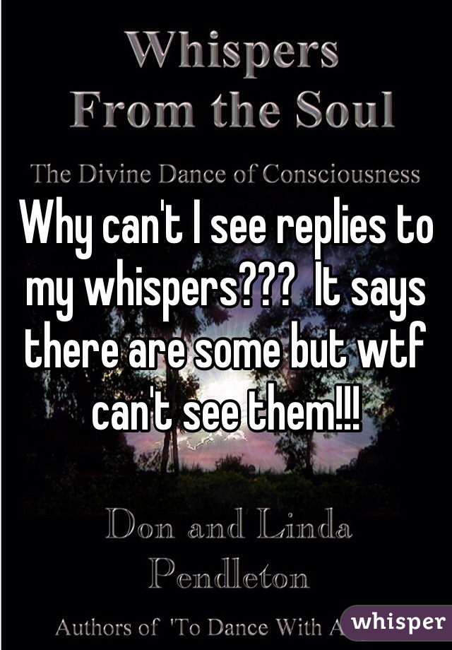 Why can't I see replies to my whispers???  It says there are some but wtf can't see them!!!