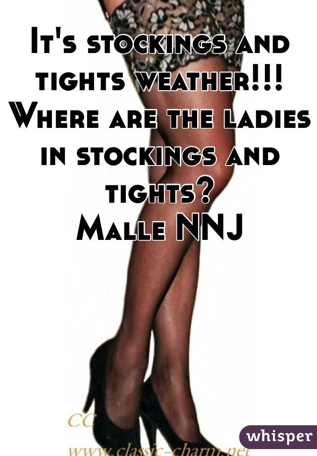It's stockings and tights weather!!! Where are the ladies in stockings and tights?  Malle NNJ