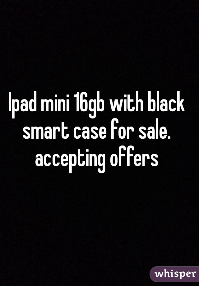 Ipad mini 16gb with black smart case for sale. accepting offers