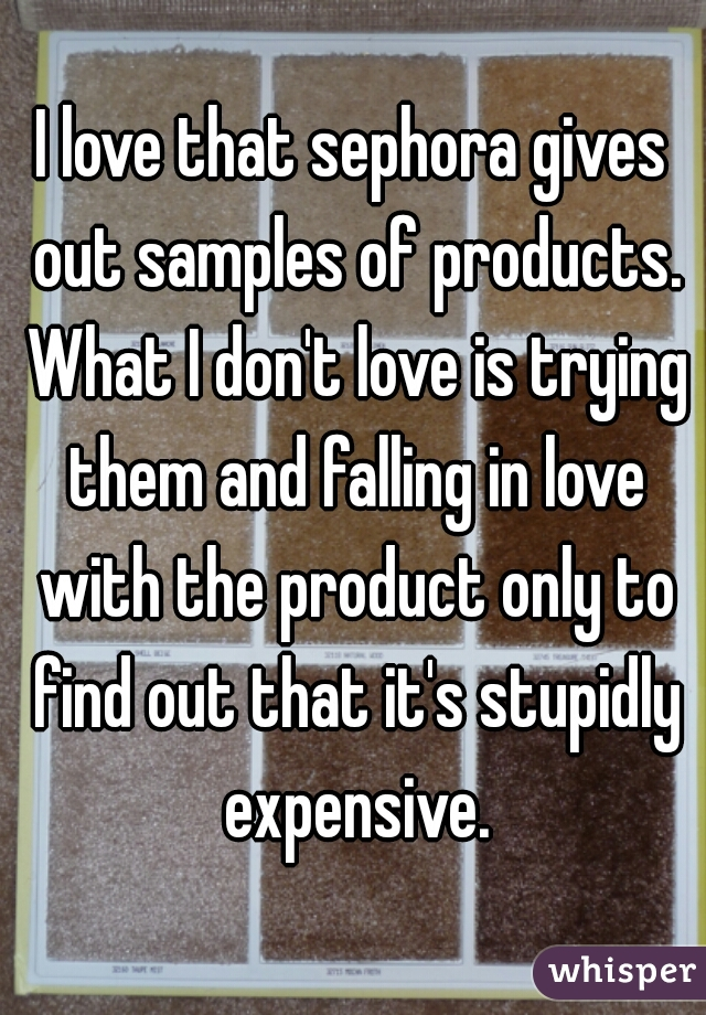 I love that sephora gives out samples of products. What I don't love is trying them and falling in love with the product only to find out that it's stupidly expensive.