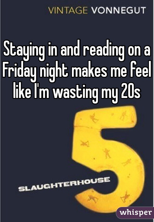 Staying in and reading on a Friday night makes me feel like I'm wasting my 20s