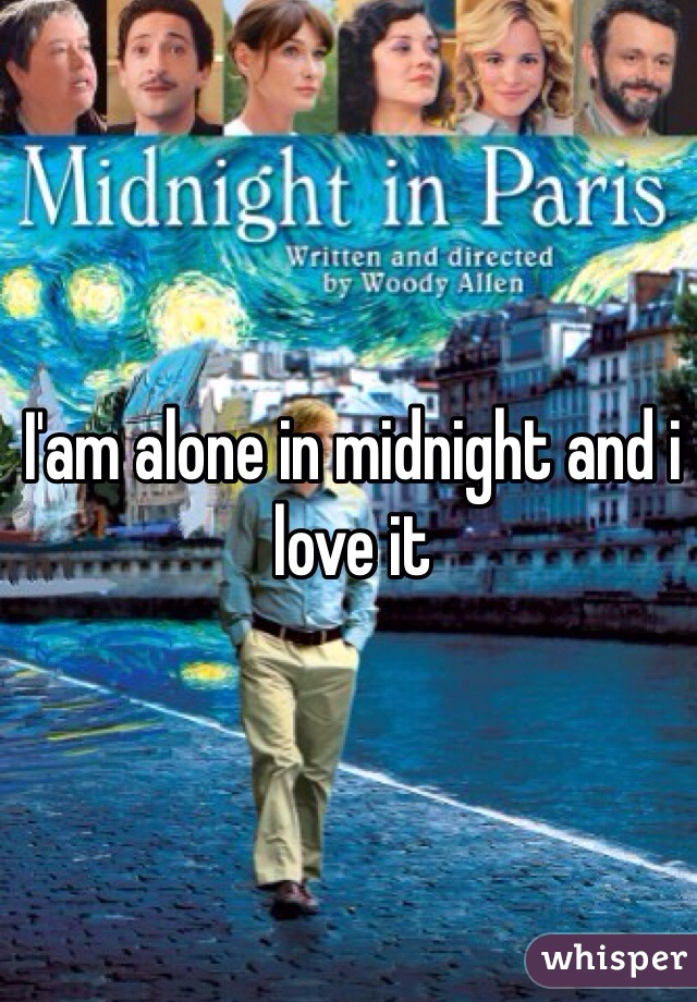 I'am alone in midnight and i love it