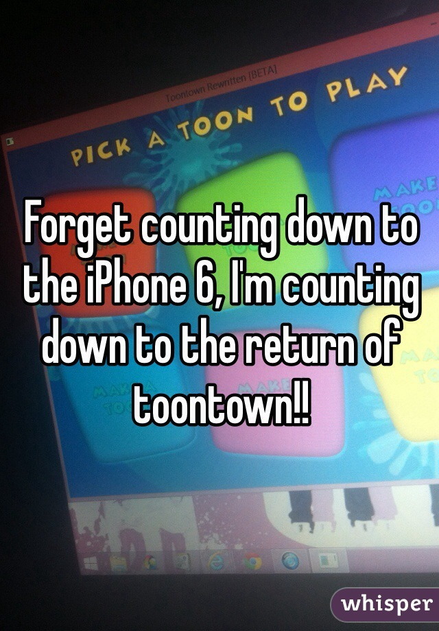 Forget counting down to the iPhone 6, I'm counting down to the return of toontown!!