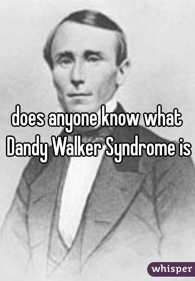 does anyone know what Dandy Walker Syndrome is