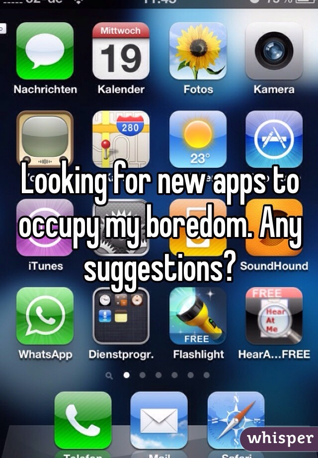Looking for new apps to occupy my boredom. Any suggestions?