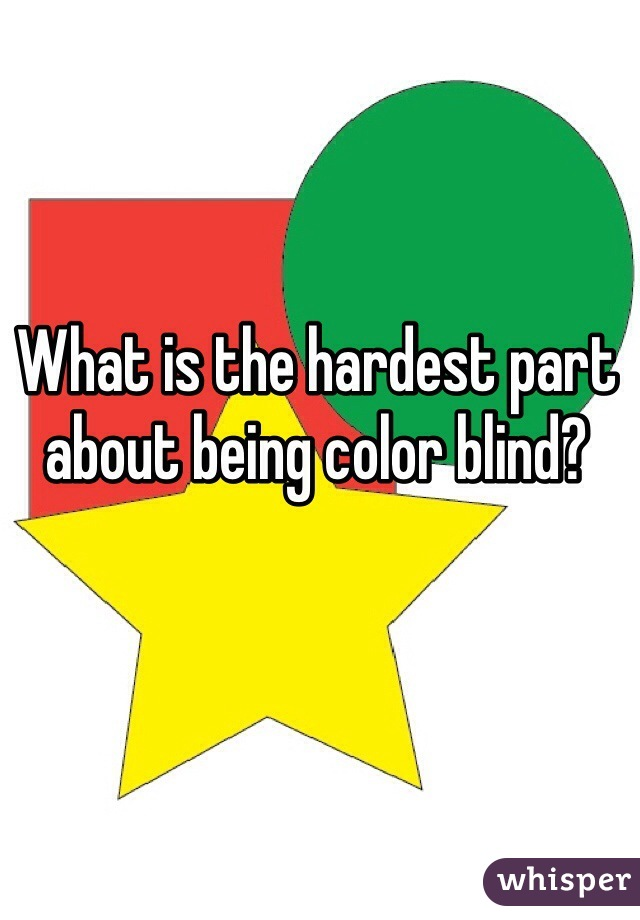 What is the hardest part about being color blind?