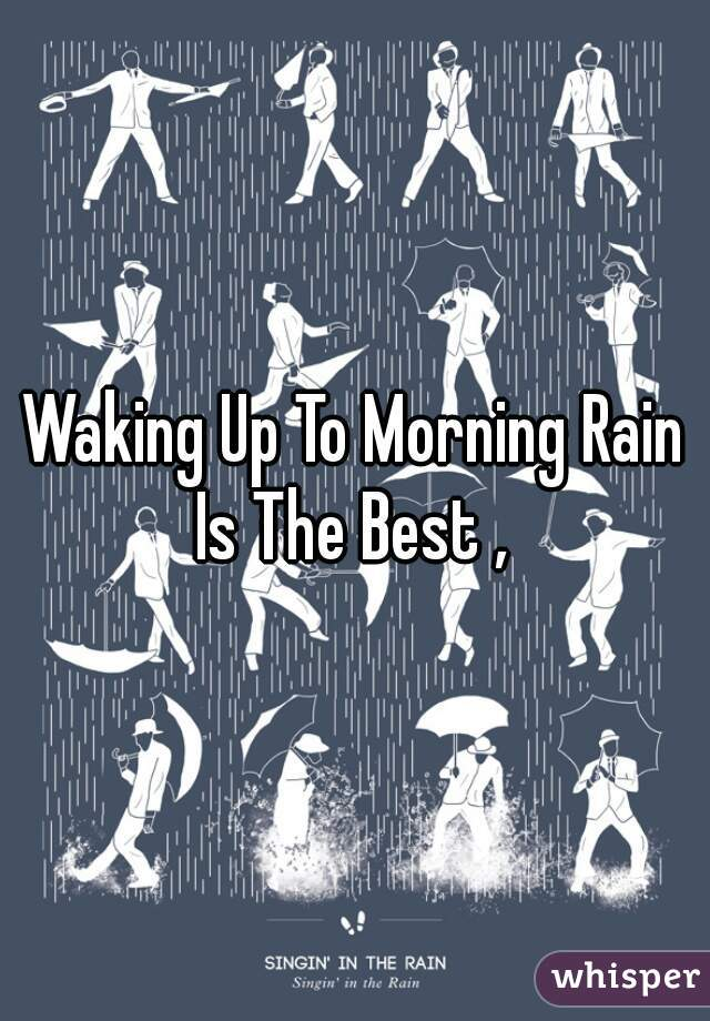 Waking Up To Morning Rain Is The Best ,