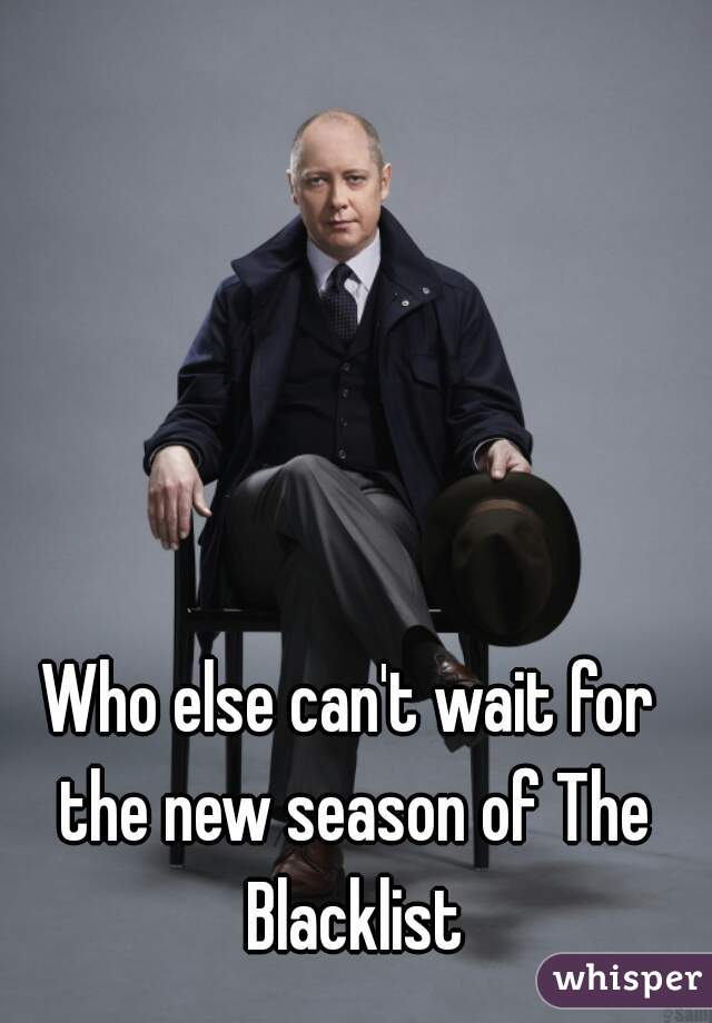 Who else can't wait for the new season of The Blacklist