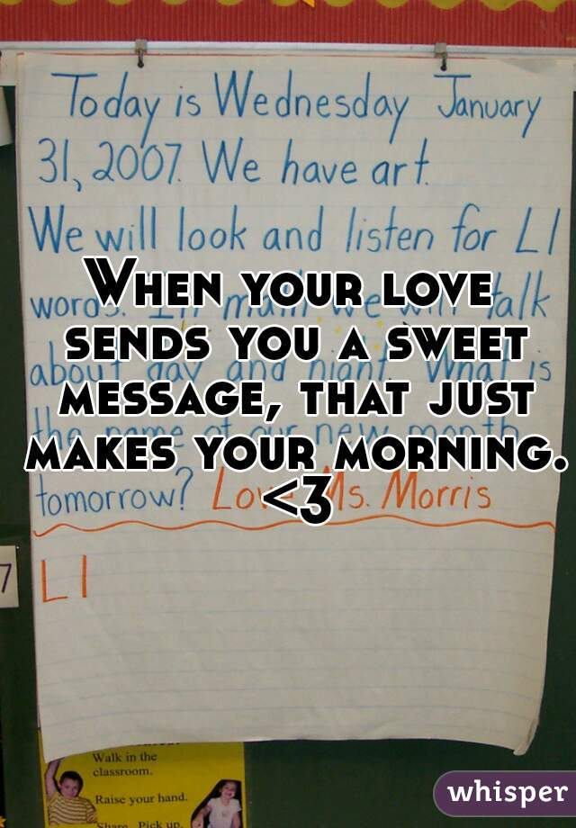 When your love sends you a sweet message, that just makes your morning. <3