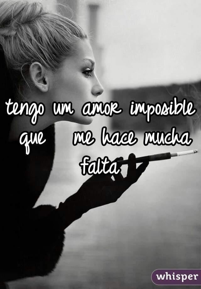 tengo um amor imposible que   me hace mucha falta