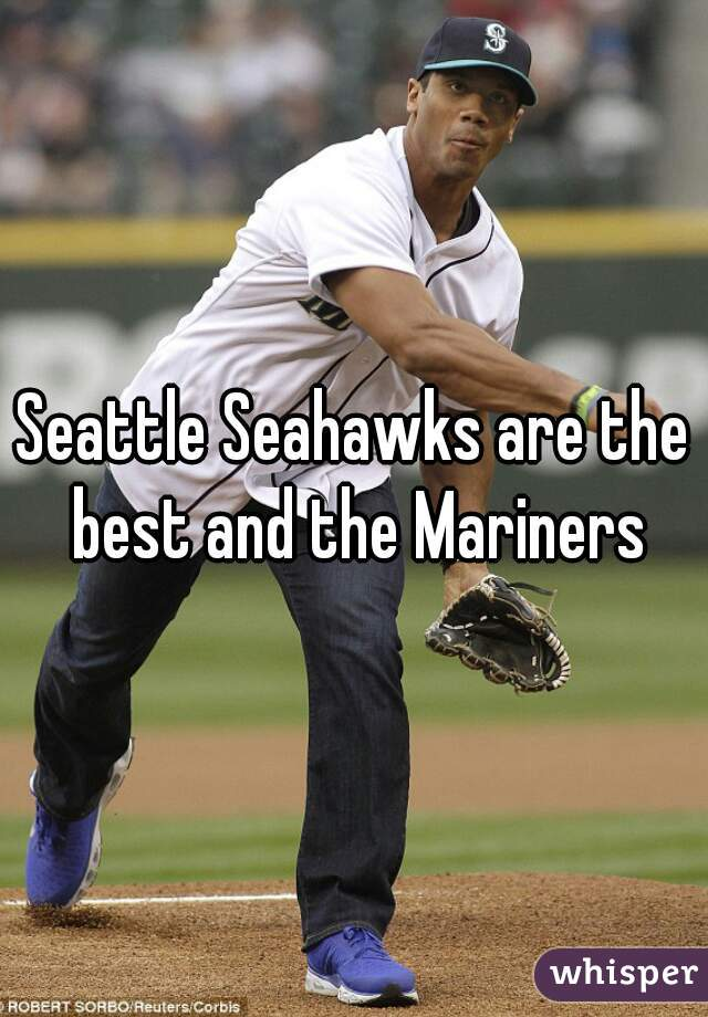 Seattle Seahawks are the best and the Mariners