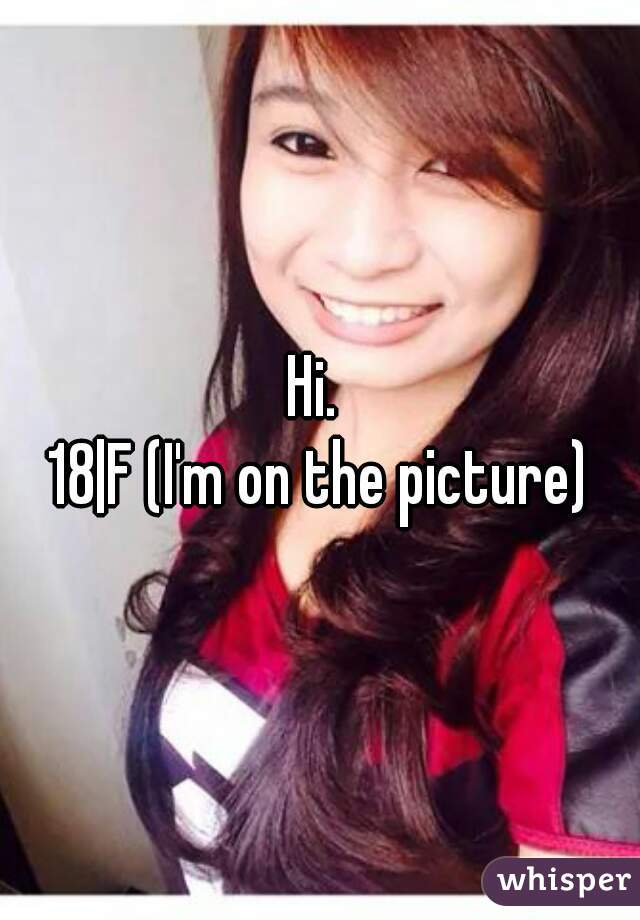 Hi.  18|F (I'm on the picture)
