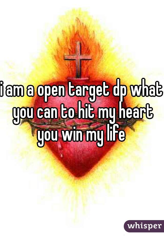 i am a open target dp what you can to hit my heart you win my life