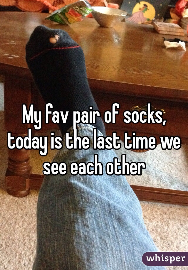 My fav pair of socks, today is the last time we see each other