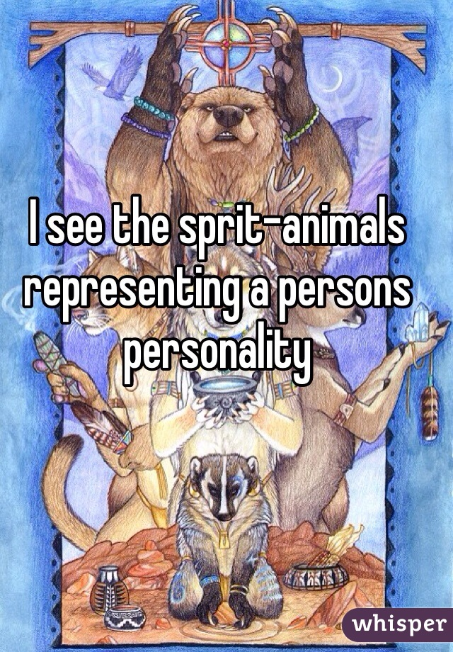 I see the sprit-animals representing a persons personality