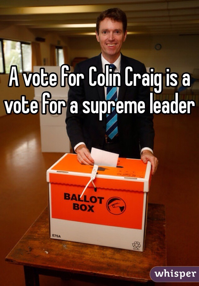 A vote for Colin Craig is a vote for a supreme leader