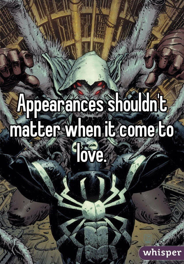 Appearances shouldn't matter when it come to love.