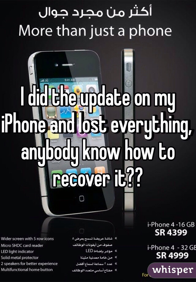 I did the update on my iPhone and lost everything, anybody know how to recover it??