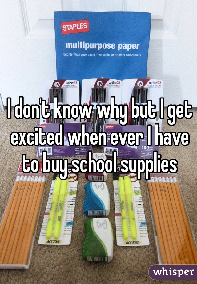 I don't know why but I get excited when ever I have to buy school supplies