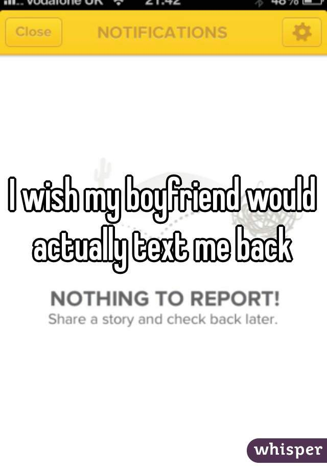I wish my boyfriend would actually text me back