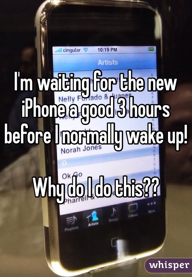 I'm waiting for the new iPhone a good 3 hours before I normally wake up!   Why do I do this??