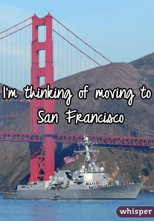 I'm thinking of moving to San Francisco