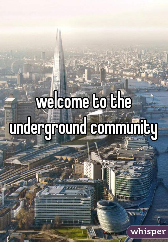 welcome to the underground community